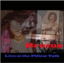 Brutus - Live at the Pillow Talk  * Click here for an audio clip, larger picture, song list, and commentary *